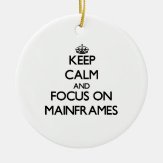 Keep Calm and focus on Mainframes Christmas Ornaments