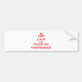 Keep Calm and focus on Maintenance Bumper Stickers