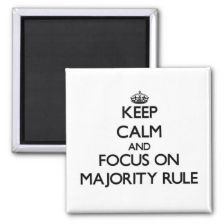 Keep Calm and focus on Majority Rule Refrigerator Magnets