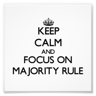 Keep Calm and focus on Majority Rule Photo Print