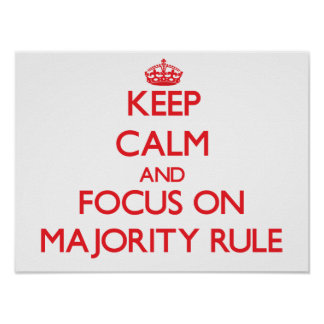 Keep Calm and focus on Majority Rule Posters