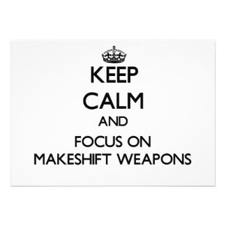 Keep Calm and focus on Makeshift Weapons Personalized Announcement