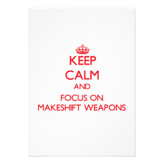 Keep Calm and focus on Makeshift Weapons Announcements