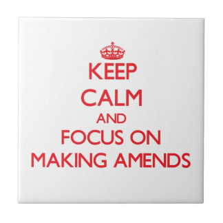 Keep calm and focus on MAKING AMENDS Ceramic Tile