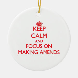 Keep calm and focus on MAKING AMENDS Christmas Ornament