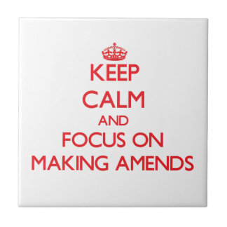 Keep Calm and focus on Making Amends Tiles
