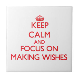 Keep Calm and focus on Making Wishes Ceramic Tiles