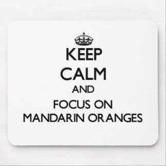 Keep Calm and focus on Mandarin Oranges Mouse Pad
