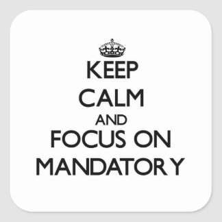 Keep Calm and focus on Mandatory Square Sticker