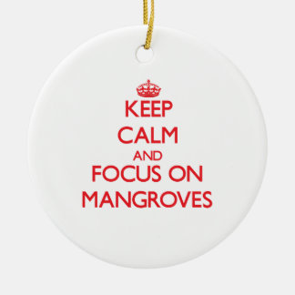 Keep Calm and focus on Mangroves Ceramic Ornament