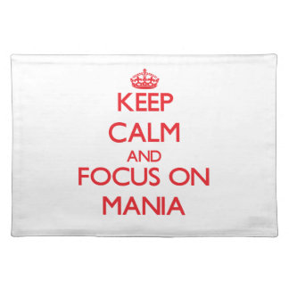 Keep Calm and focus on Mania Place Mat