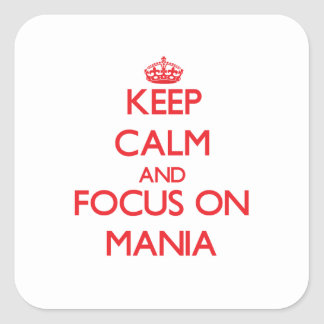 Keep Calm and focus on Mania Square Stickers