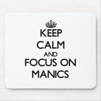 Keep Calm and focus on Manics Mouse Pads