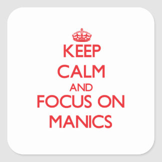 Keep Calm and focus on Manics Square Stickers