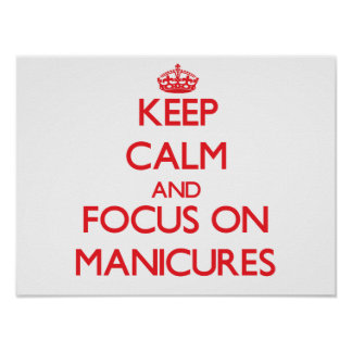 Keep Calm and focus on Manicures Poster