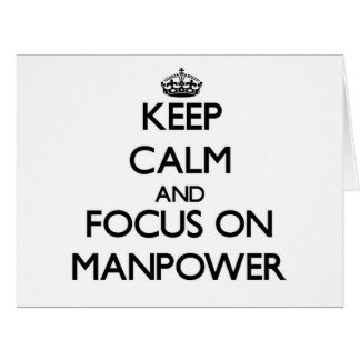 Keep Calm and focus on Manpower Cards