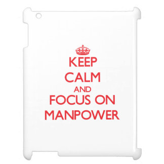Keep Calm and focus on Manpower Cover For The iPad 2 3 4