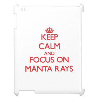 Keep Calm and focus on Manta Rays iPad Case