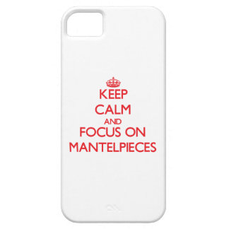 Keep Calm and focus on Mantelpieces iPhone 5 Cases