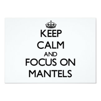 Keep Calm and focus on Mantels 5x7 Paper Invitation Card