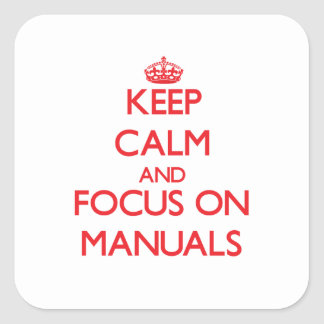 Keep Calm and focus on Manuals Square Sticker