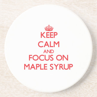 Keep Calm and focus on Maple Syrup Drink Coaster