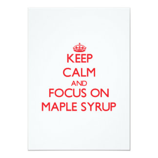 Keep Calm and focus on Maple Syrup 5x7 Paper Invitation Card