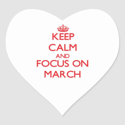 Keep Calm and focus on March Heart Sticker