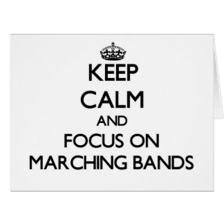 Keep Calm and focus on Marching Bands Greeting Cards