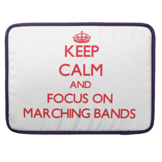 Keep Calm and focus on Marching Bands Sleeve For MacBook Pro