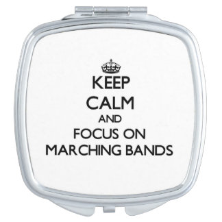 Keep Calm and focus on Marching Bands Travel Mirrors