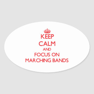 Keep Calm and focus on Marching Bands Oval Stickers