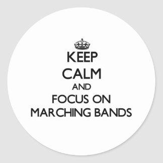 Keep Calm and focus on Marching Bands Round Stickers