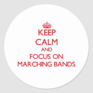 Keep Calm and focus on Marching Bands Round Sticker