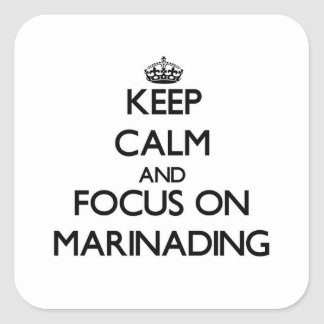 Keep Calm and focus on Marinading Square Sticker