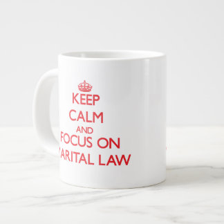 Keep Calm and focus on Marital Law Extra Large Mugs