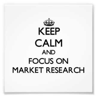Keep Calm and focus on Market Research Photo Art
