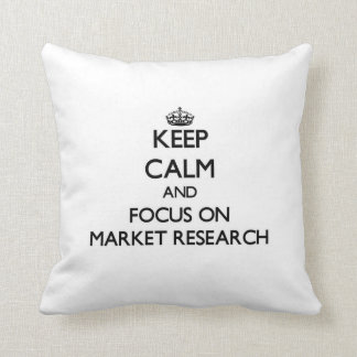 Keep Calm and focus on Market Research Pillow