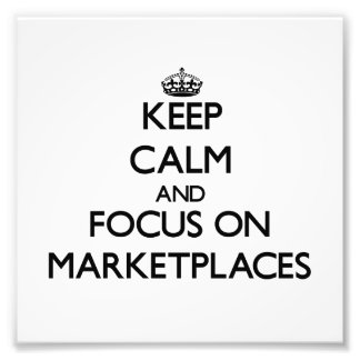 Keep Calm and focus on Marketplaces Photographic Print