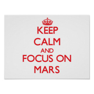 Keep Calm and focus on Mars Poster