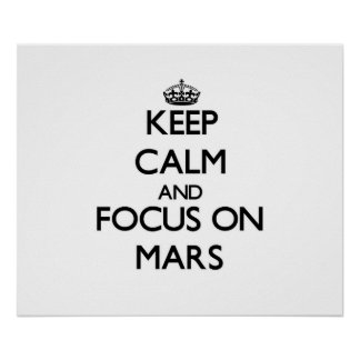 Keep Calm and focus on Mars Posters