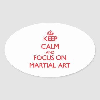 Keep Calm and focus on Martial Art Oval Stickers