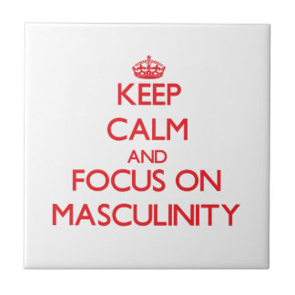 Keep Calm and focus on Masculinity Tile