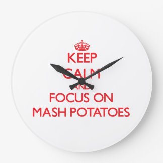 Keep Calm and focus on Mash Potatoes Wallclock