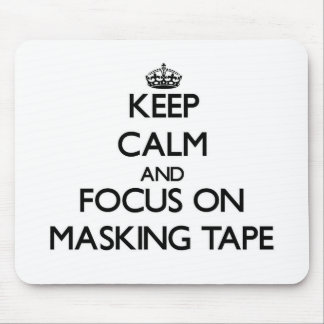 Keep Calm and focus on Masking Tape Mousepads