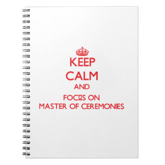 Keep Calm and focus on Master Of Ceremonies Notebooks