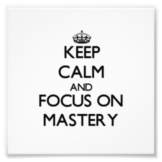 Keep Calm and focus on Mastery Photo Print