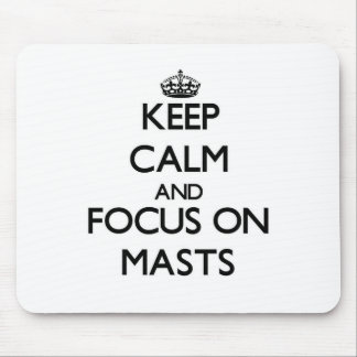 Keep Calm and focus on Masts Mouse Pad