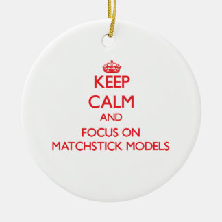 Keep calm and focus on Matchstick Models Ornament