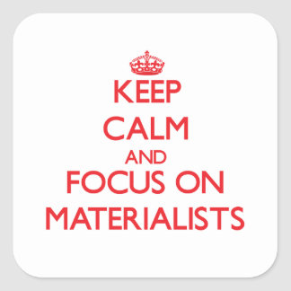 Keep Calm and focus on Materialists Square Sticker